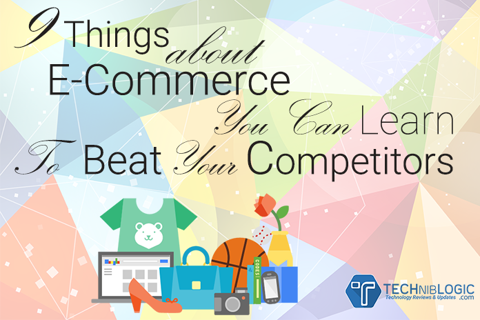 9-Things-about-E-commerce-You-Can-Learn-to-Beat-Your-Competitors