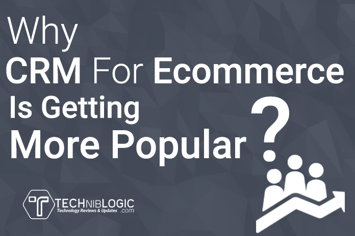 Why CRM For Ecommerce Is Getting More Popular ?