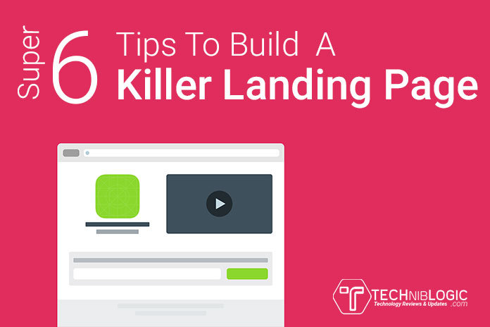 Super 6 Tips To Build A Killer Landing Page
