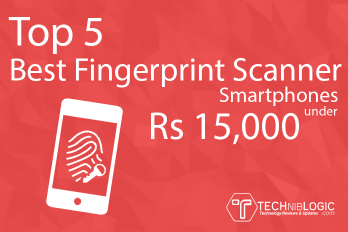 Top 5 Best Fingerprint Scanner Smartphones under Rs 15,000
