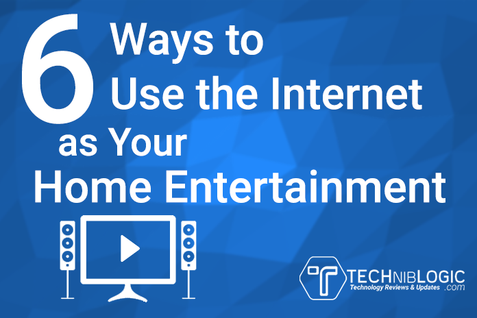 6 Ways to Use the Internet as Your Home Entertainment ...