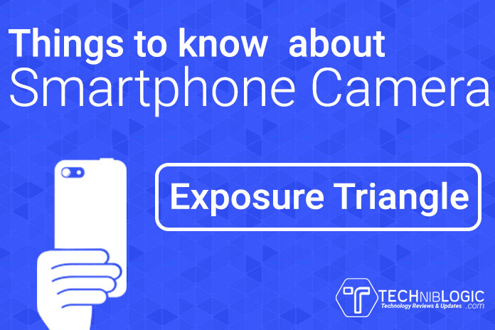 Things to know about Smartphone Camera: Exposure Triangle