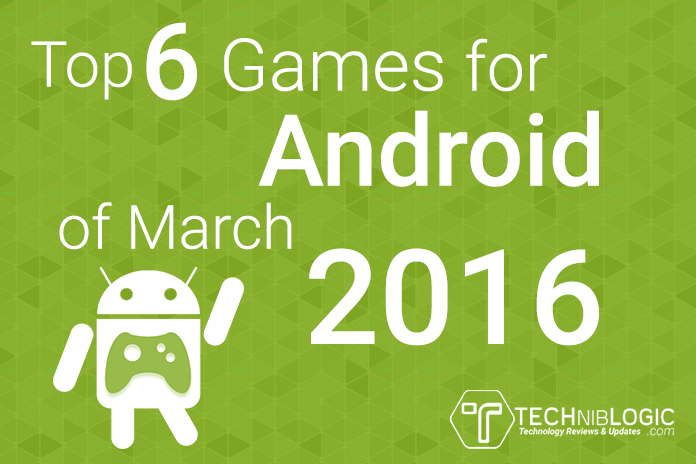 Top 6 Games for Android of March 2016