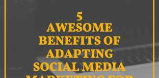 5 Awesome Benefits of Adapting Social Media Marketing For Yours Business