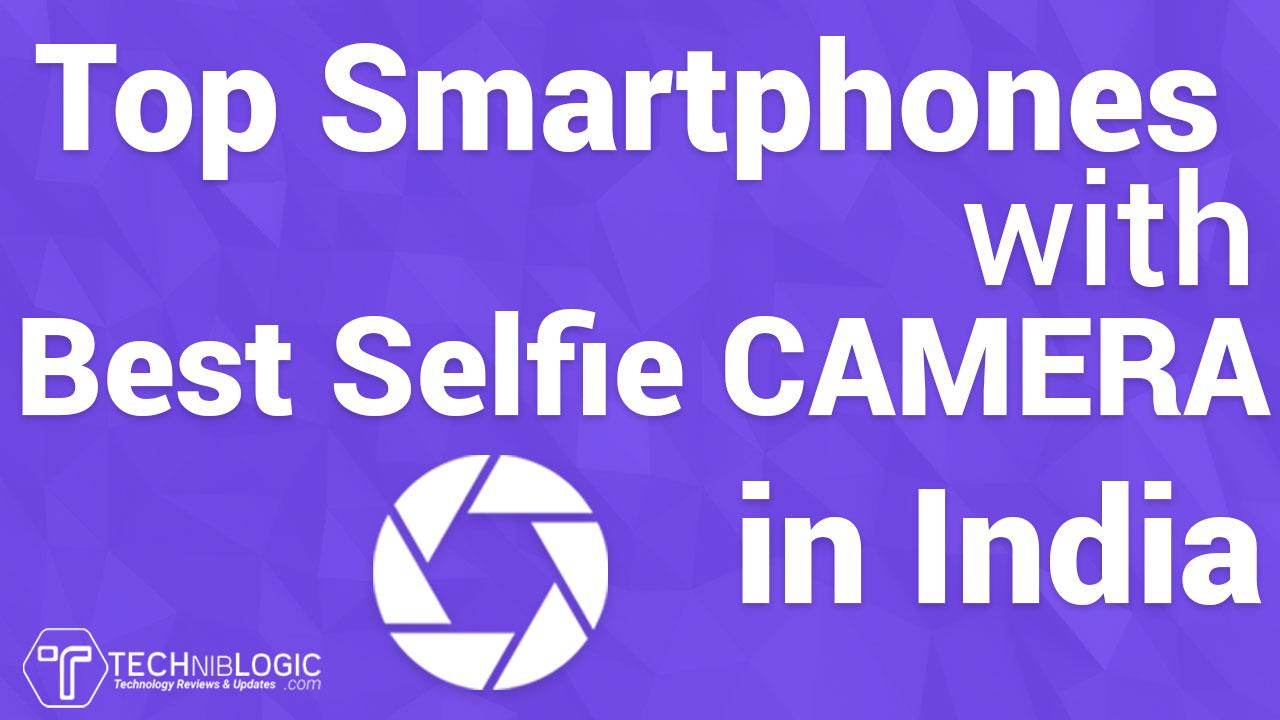 Top Best Selfie Phone in India 2018 | Techniblogic